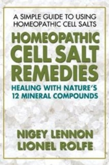 Homeopathic Cell Salt Remedies : Healing with Natures Twelve Mineral Compounds, Paperback / softback Book