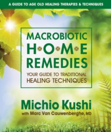 Macrobiotic Home Remedies : Your Guide to Traditional Healing Techniques, Paperback Book