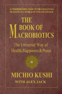 Book of Macrobiotics : The Universal Way of Health, Happiness & Peace, Paperback / softback Book