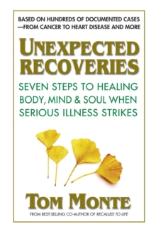 Unexpected Recoveries : Seven Steps to Healing Body, Mind, & Soul When Serious Illness Strikes, Paperback Book