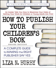 How to Publish Your Children's Book : A Complete Guide to Making the Right Publisher Say Yes, Paperback / softback Book