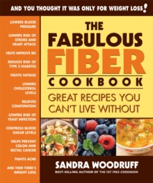 The Fabulous Fiber Cookbook : Great Recipes You Can't Live without, Paperback Book
