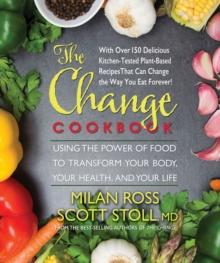 The Change Cookbook : Using the Power of Food to Transform Your Body, Your Health, and Your Life, Paperback Book