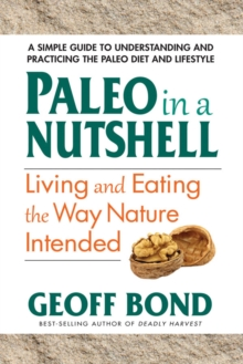 Paleo in a Nutshell : Living and Eating the Way Nature Intended, Paperback Book