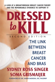 Dressed to Kill : The Link Between Breast Cancer and Bras, Paperback Book