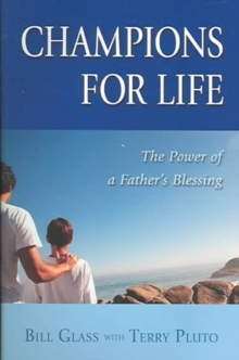 Champions for Life : The Power of a Father's Blessing, Paperback / softback Book
