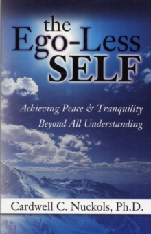 The EGO-Less Self : Achieving Peace & Tranquility Beyond All Understanding, Paperback / softback Book