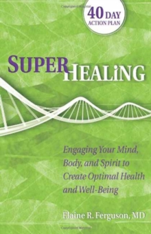 Superhealing : Feeding Your Mind, Body, and Spirit to Create Optimal Health and Well-Being, Paperback Book