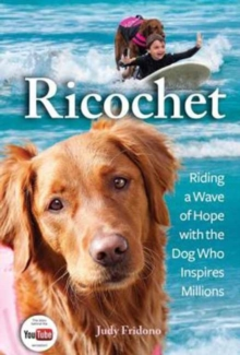 Ricochet : Riding a Wave of Hope with the Dog Who Inspires Millions, Hardback Book