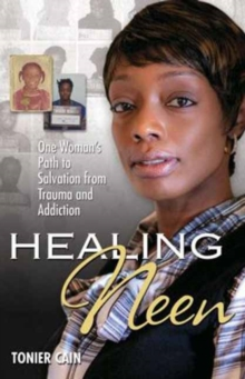 Healing Neen : One Woman's Path to Salvation from Trauma and Addiction, Paperback Book