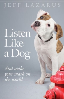 Listen Like a Dog : And Make Your Mark on the World, Paperback Book