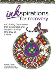 Inkspiration for Recovery : A Color Companion That Celebrates and Supports Living One Day at a Time, Paperback Book