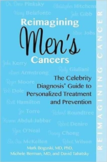 Reimagining Men's Cancers : The Celebrity Diagnosis Guide to Personalized Treatment and Prevention, Paperback Book