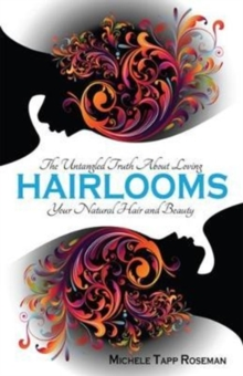 Hairlooms : The Untangled Truth about Loving Your Natural Hair and Beauty, Paperback Book
