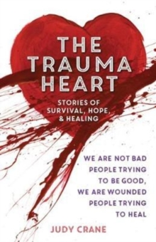 Trauma Heart : We Are Not Bad People Trying to Be Good, We Are Wounded People Trying to Heal, Paperback Book