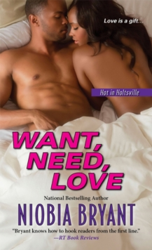 Want, Need, Love : The Hot in Holtsville Series, Paperback Book