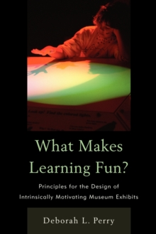 What Makes Learning Fun? : Principles for the Design of Intrinsically Motivating Museum Exhibits, Paperback Book