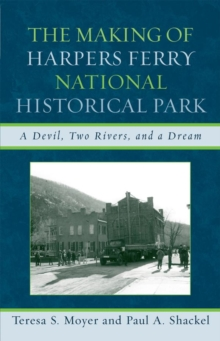 The Making of Harpers Ferry National Historical Park : A Devil, Two Rivers, and a Dream, EPUB eBook