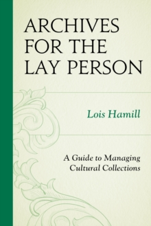 Archives for the Lay Person : A Guide to Managing Cultural Collections, EPUB eBook