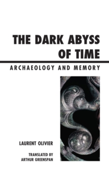 The Dark Abyss Of Time : Archaeology and Memory, Paperback Book