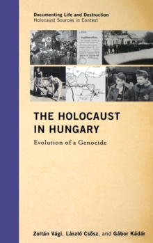 The Holocaust in Hungary : Evolution of a Genocide, Hardback Book