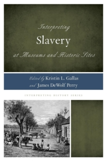 Interpreting Slavery at Museums and Historic Sites, Hardback Book