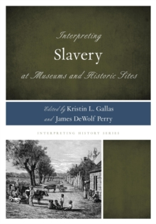 Interpreting Slavery at Museums and Historic Sites, Paperback Book