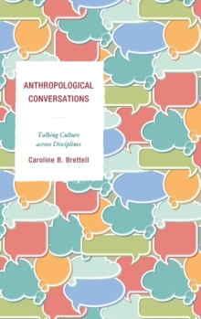 Anthropological Conversations : Talking Culture Across Disciplines, Hardback Book