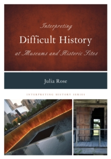 Interpreting Difficult History at Museums and Historic Sites, Hardback Book