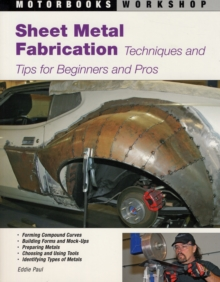 Sheet Metal Fabrication : Techniques and Tips for Beginners and Pros, Paperback / softback Book