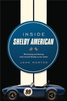 Inside Shelby American : Wrenching and Racing with Carroll Shelby in the 1960s, Hardback Book