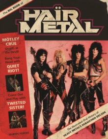 The Big Book of Hair Metal : The Illustrated Oral History of Heavy Metal's Debauched Decade, Hardback Book