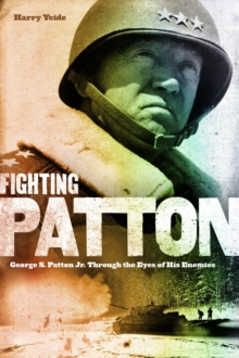 Fighting Patton : George S. Patton Jr. Through the Eyes of His Enemies, Paperback Book