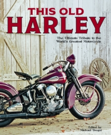 This Old Harley : The Ultimate Tribute to the World's Greatest Motorcycle, Paperback Book
