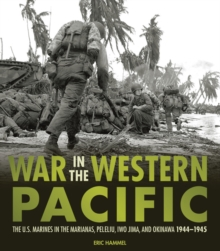 War in the Western Pacific : The U.S. Marines in the Marianas, Peleliu, Iwo Jima, and Okinawa, 1944-1945, Paperback Book