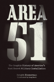 Area 51 : The Graphic History of America's Most Secret Military Installation, Paperback Book