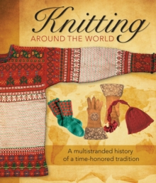 Knitting Around the World : A Multistranded History of a Time-Honoured Tradition, Paperback Book