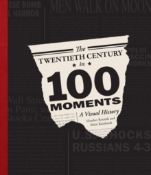The Twentieth Century in 100 Moments : A Visual History, Hardback Book