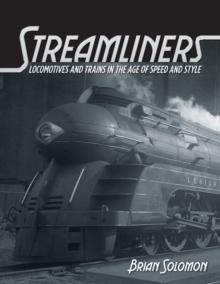 Streamliners : Locomotives and Trains in the Age of Speed and Style, Hardback Book