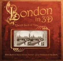 London in 3D: a Look Back in Time : With Built-in Stereoscope Viewer-Your Glasses to the Past!, Hardback Book