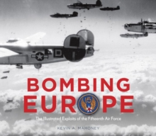 Bombing Europe : The Illustrated Exploits of the Fifteenth Air Force, Hardback Book