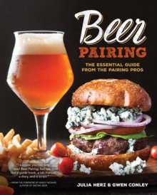 Beer Pairing : The Essential Guide to Tasting, Matching, and Enjoying Beer and Food, Hardback Book