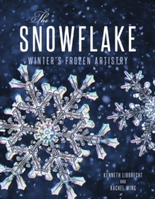 The Snowflake : Winter's Frozen Artistry, Hardback Book