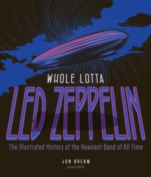 Whole Lotta Led Zeppelin, 2nd Edition : The Illustrated History of the Heaviest Band of All Time, Paperback Book