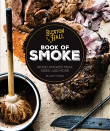 Buxton Hall Barbecue's Book of Smoke : Wood-Smoked Meat, Sides, and More, Hardback Book