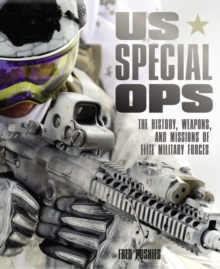 Us Special Ops : The History, Weapons, and Missions of Elite Military Forces, Paperback Book
