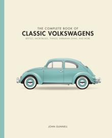 The Complete Book of Classic Volkswagens : Beetles, Microbuses, Things, Karmann Ghias, and More, Hardback Book