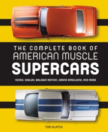 The Complete Book of American Muscle Supercars : Yenko, Shelby, Baldwin Motion, Grand Spaulding, and More, Hardback Book