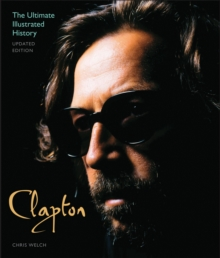 Clapton - Updated Edition : The Ultimate Illustrated History, Paperback Book