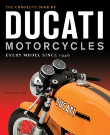 The Complete Book of Ducati Motorcycles : Every Model Since 1946, Hardback Book